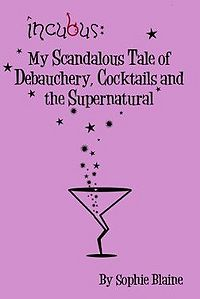 Incubus: My Scandalous Tale of Debauchery, Cocktails and the Supernatural eBook Cover, written by Sophie Blaine