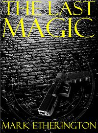 The Last Magic eBook Cover, written by Mark Etherington