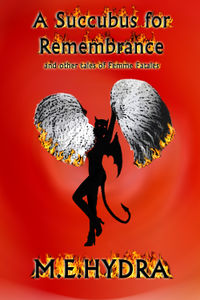 A Succubus for Remembrance and Other Tales of Femme Fatales eBook Cover, written by M.E. Hydra