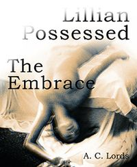 Lillian Possessed: The Embrace eBook Cover, written by A.C. Lords