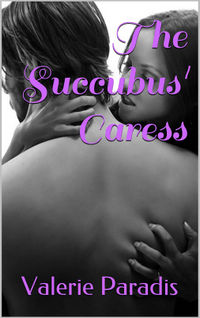 The Succubus' Caress eBook Cover, written by Valerie Paradis