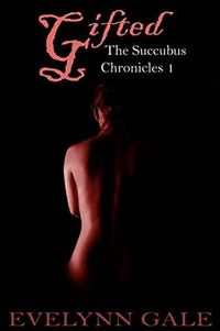 Gifted: The Succubus Chronicles Book 1 eBook Cover, written by Evelynn Gale