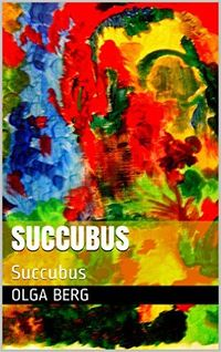 Succubus: Succubus eBook Cover, written by Olga Berg