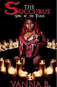 The Succubus: Sins of the Flesh eBook Cover, written by Vanna B.