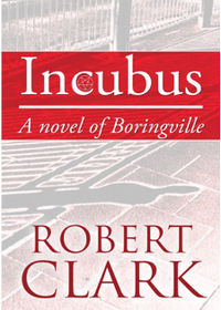 Incubus: A novel of Boringville Book Cover, written by Robert Clark