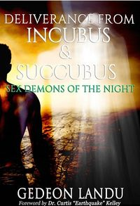 Deliverance from Incubus and Succubus: Sex Demons of the Night Book Cover, written by Gedeon Landu