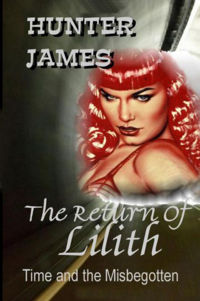 The Return Of Lilith: Time And The Misbegotten Book Cover, written by Hunter James
