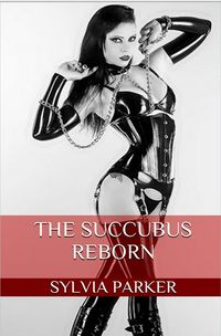 The Succubus Reborn eBook Cover, written by Sylvia Parker