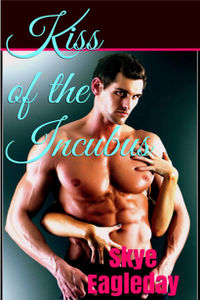 Kiss of the Incubus eBook Cover, written by Skye Eagleday