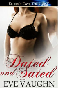 Dated and Sated eBook Cover, written by Eve Vaughn