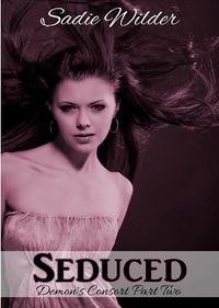 The Demon's Consort 2 - Seduced Revised eBook Cover, written by Sadie Wilder