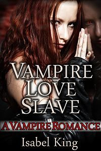Vampire Love Slave eBook Cover, written by Isabel King