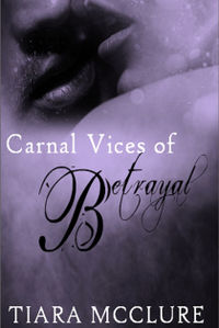 Carnal Vices of Betrayal eBook Cover, written by Tiara McClure
