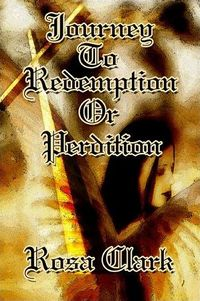 Journey to Redemption or Perdition? Book Cover, written by Rosa Clark
