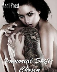 Immortal Shift: Chosen eBook Cover, written by Madi Frost