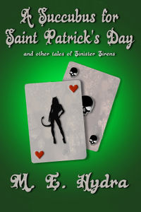 A Succubus for Saint Patrick's Day and Other Tales of Sinister Sirens eBook Cover, written by M.E. Hydra