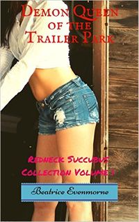 Redneck Succubus Collection Volume 1 eBook Cover, written by Beatrice Evenmorne
