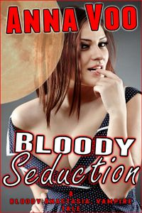 Bloody Seduction eBook Cover, written by Anna Voo