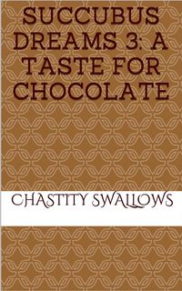 Succubus Dreams 3: A Taste For Chocolate eBook Cover, written by Chastity Swallows