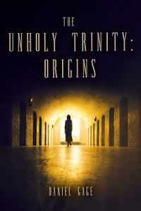 The Unholy Trinity - Origins eBook Cover, written by Daniel Gage