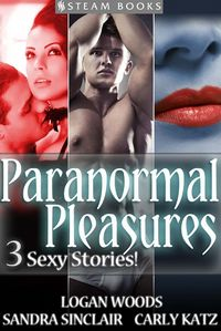 Paranormal Pleasures eBook Cover, written by Carly Katz, Logan Woods and Sandra Sinclair