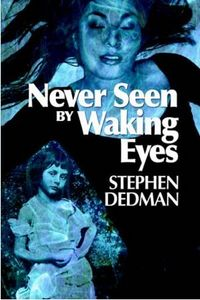 Never Seen by Waking Eyes Book Cover, written by Stephen Dedman