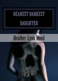 Dearest Darkest Daughter eBook Cover, written by Heather-Lynn Wood