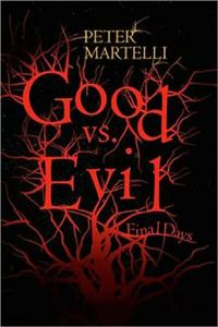 Good vs. Evil: Final Days Book Cover, written by Peter Martelli