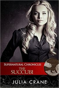 Supernatural Chronicles: The Succubi eBook Cover, written by Julia Crane