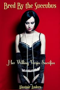Bred By the Succubus: Her Willing Virgin Sacrifice eBook Cover, written by Alastair Anders