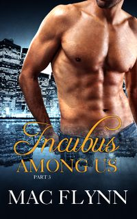 Incubus Among Us Book 3 eBook Cover, written by Mac Flynn