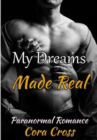 My Dreams Made Real eBook Cover, written by Cora Cross