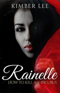 Rainelle: How to Kill an Incubus Bonus Chapter eBook Cover, written by Kimber Lee