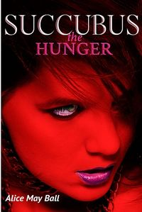 Succubus - The Hunger Original eBook Cover, written by Alice May Ball