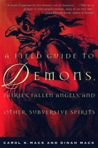 A Field Guide to Demons, Fairies, Fallen Angels and Other Subversive Spirits Book Cover, written by Carol K. Mack and Dinah Mack