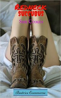 Redneck Succubus: She Comes eBook Cover, written by Beatrice Evenmorne