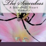 The Succubus: A Marabell Heart Memoir by Ezri Erin