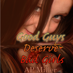 Good Guys Deserve Bad Girls by AP Miller