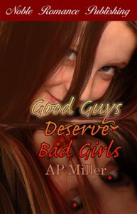 Good Guys Deserve Bad Girls by AP Miller