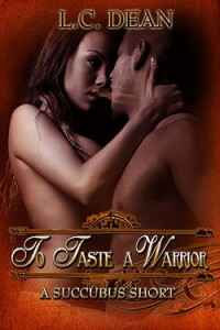 To Taste A Warrior by L.C. (Leaon) Dean