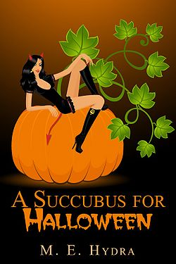 A Succubus for Halloween and Other Tales of Terrifying Temptresses by M. E. Hydra