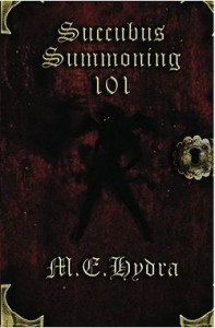 Succubus Summoning 101 by M. E. Hydra