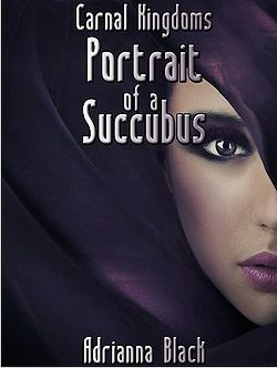 Carnal Kingdoms: Portrait of a Succubus by Adrianna Black