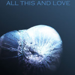 All This and Love by J. Libby