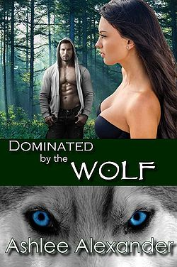 Dominated by the Wolf by Ashlee Alexander