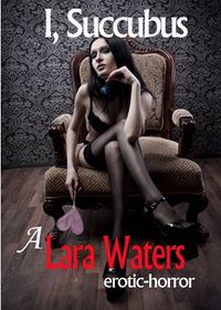 I, Succubus by Lara Waters