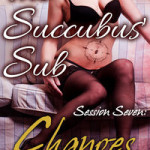 The Succubus' Sub - Session Seven: Changes by John Dylena