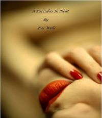 A Succubus In Heat by Eve Wells