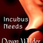 Incubus Needs by Dawn Wilder