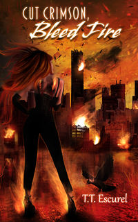 Cut Crimson, Bleed Fire by T.T. Escurel